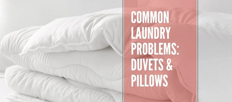 Common Laundry Problems With Duvets & Pillows & How To Fix Them